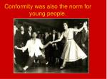 conformity was also the norm for young people
