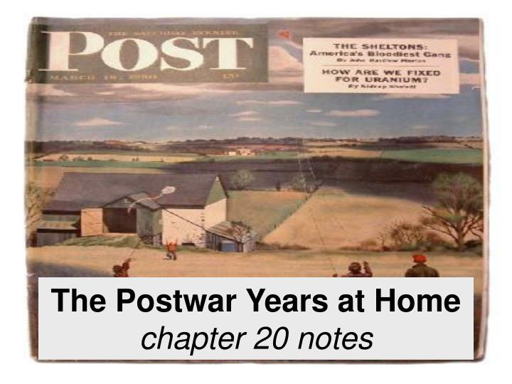 the postwar years at home chapter 20 notes n.