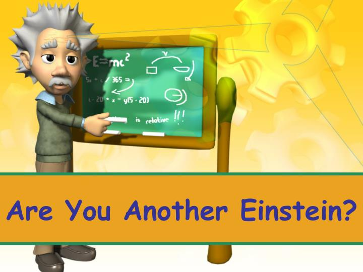 are you another einstein n.
