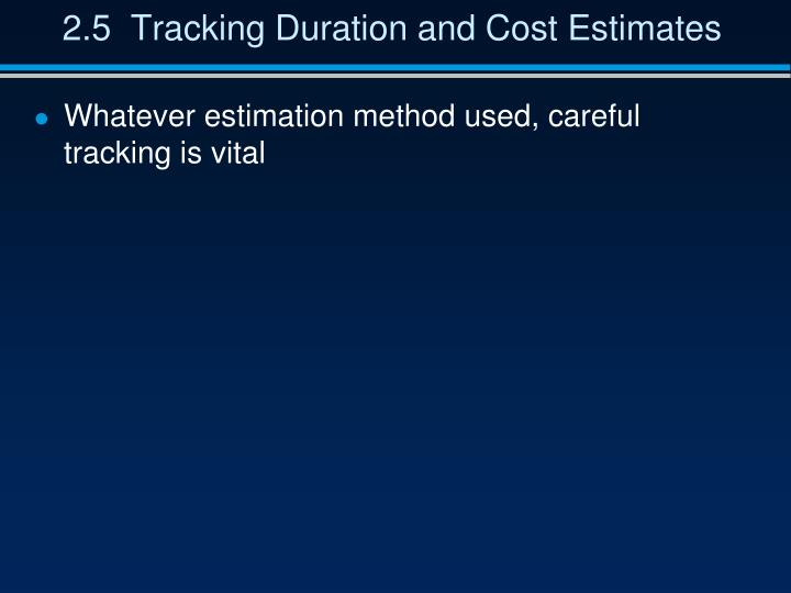 2.5  Tracking Duration and Cost Estimates