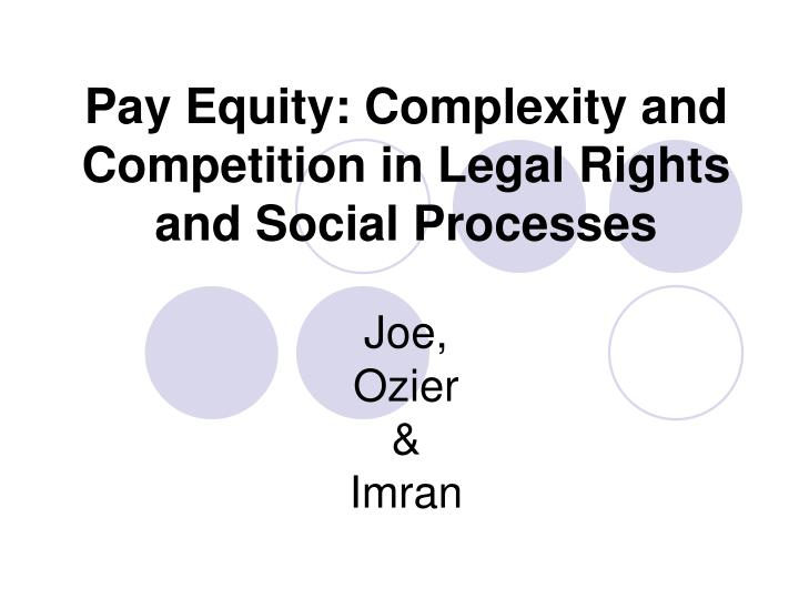 pay equity complexity and competition in legal rights and social processes joe ozier imran n.