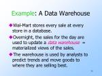 example a data warehouse