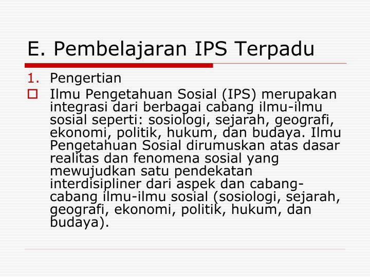 E. Pembelajaran IPS Terpadu