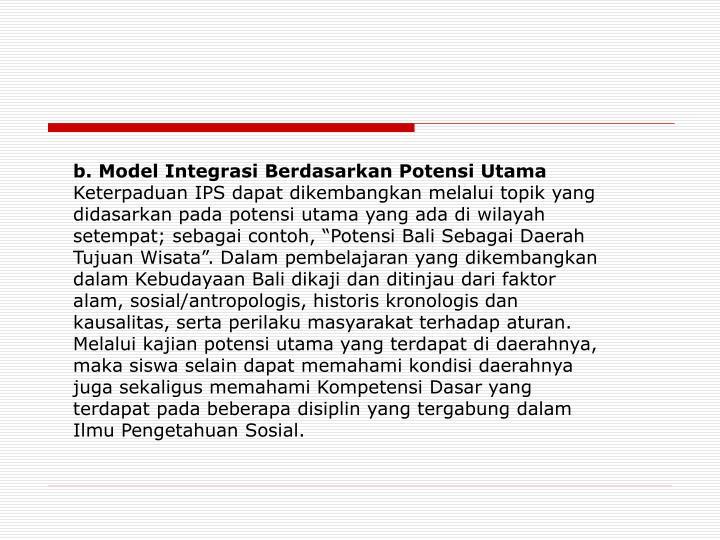 b. Model Integrasi Berdasarkan Potensi Utama