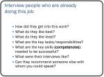 interview people who are already doing this job