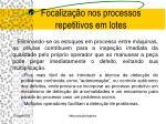focaliza o nos processos repetitivos em lotes5