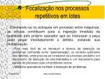 focaliza o nos processos repetitivos em lotes6