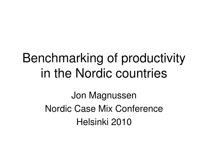 benchmarking of productivity in the nordic countries n.