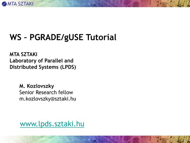 ws pgrade guse tutorial mta sztaki laboratory of parallel and distributed systems lpds n.