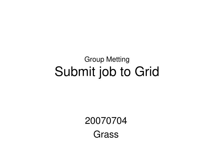group metting submit job to grid n.