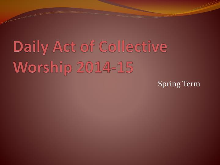 daily act of collective worship 2014 15 n.