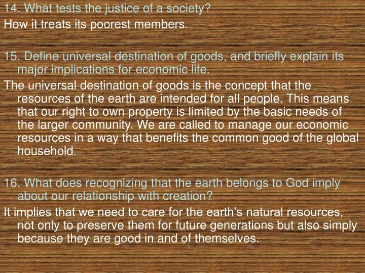 14. What tests the justice of a society?