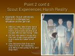 point 2 cont d scout experiences harsh reality