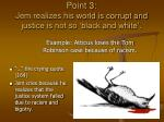 point 3 jem realizes his world is corrupt and justice is not so black and white