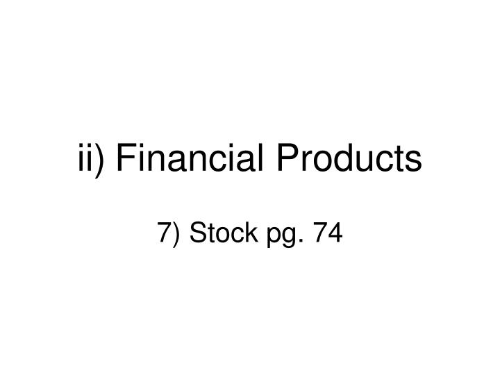 ii financial products n.