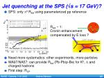 jet quenching at the sps s 17 gev