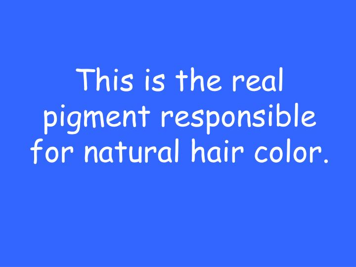 This is the real pigment responsible for natural hair color.