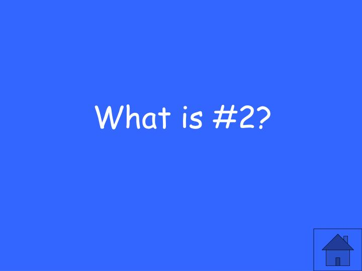 What is #2?