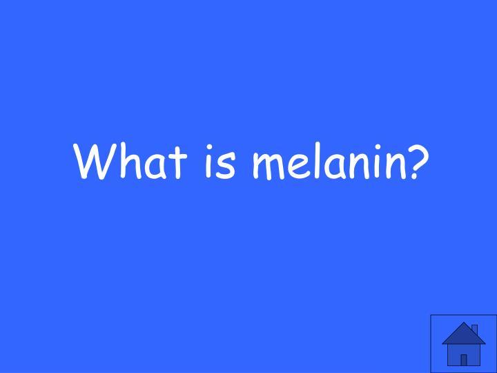 What is melanin?