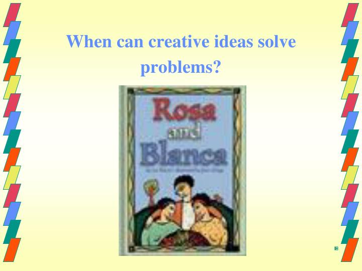 when can creative ideas solve problems n.