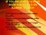 if you believe you have been subject to an illegal search