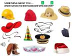 something about you which hat do you most associate with and why
