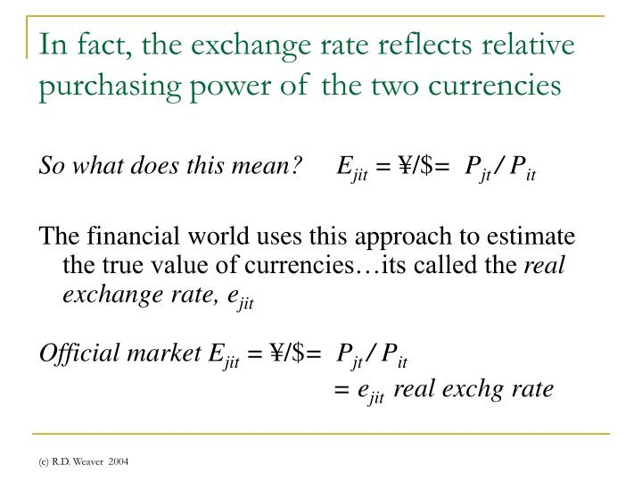 In fact, the exchange rate reflects relative purchasing power of the two currencies