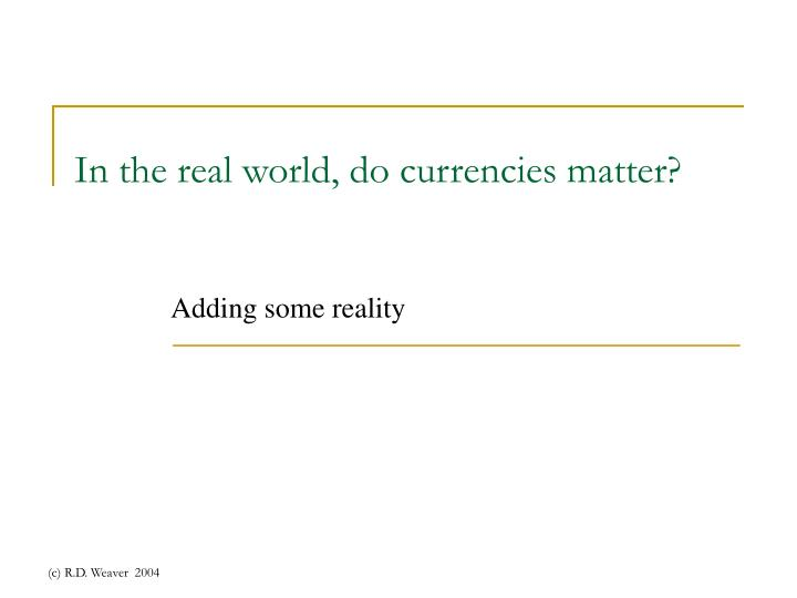 in the real world do currencies matter n.