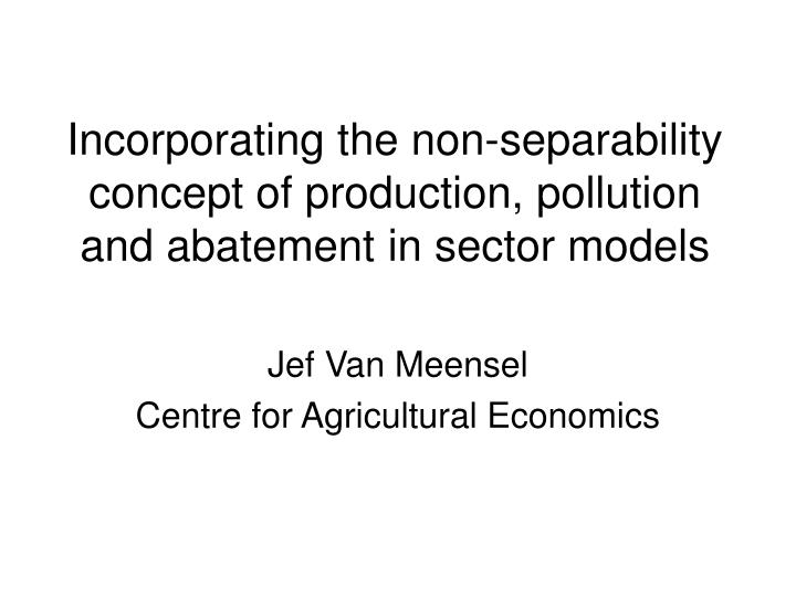 incorporating the non separability concept of production pollution and abatement in sector models n.