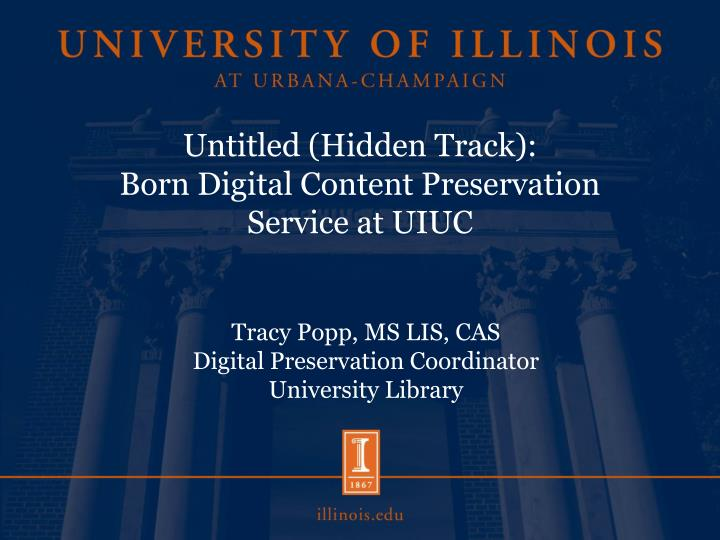 untitled hidden track born digital content preservation service at uiuc n.
