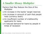 a smaller money multiplier