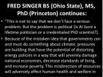 fred singer bs ohio state ms phd princeton continues