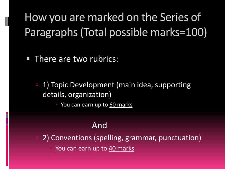 How you are marked on the Series of Paragraphs (Total possible marks=100)