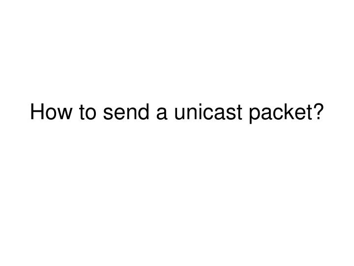 how to send a unicast packet n.