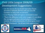 club little league 2008 09 development suggestions