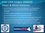 club little league 2008 09 major minor divisions