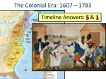 the colonial era 1607 1783