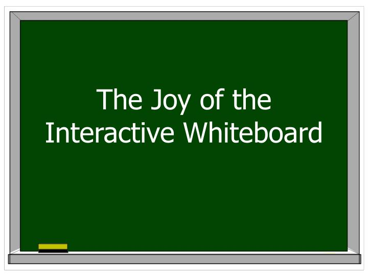 the joy of the interactive whiteboard n.