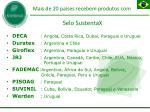 mais de 20 pa ses recebem produtos com selo sustentax