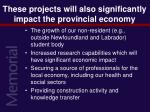 these projects will also significantly impact the provincial economy