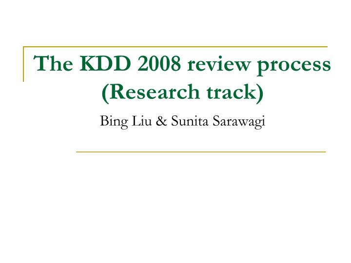 the kdd 2008 review process research track bing liu sunita sarawagi n.