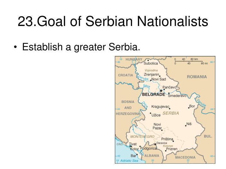 23.Goal of Serbian Nationalists