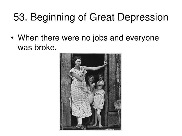 53. Beginning of Great Depression