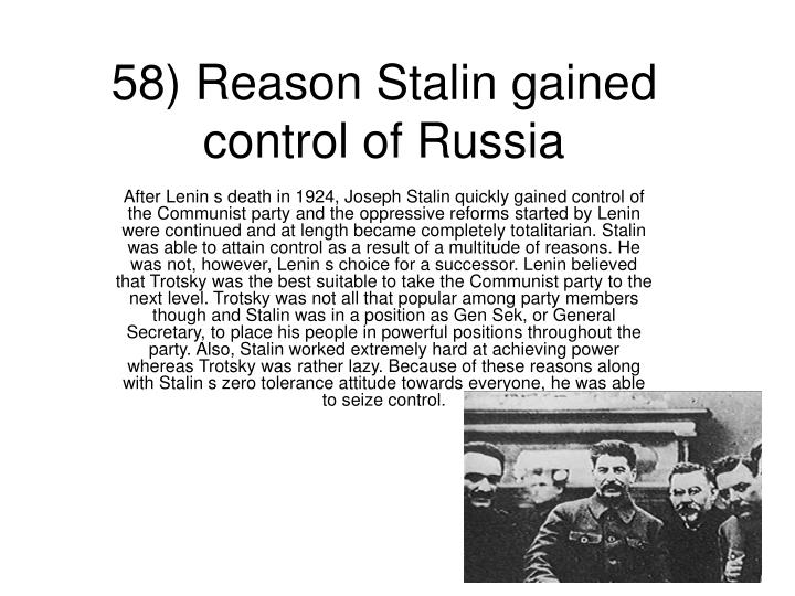 58) Reason Stalin gained control of Russia