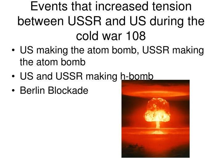 Events that increased tension between USSR and US during the cold war 108