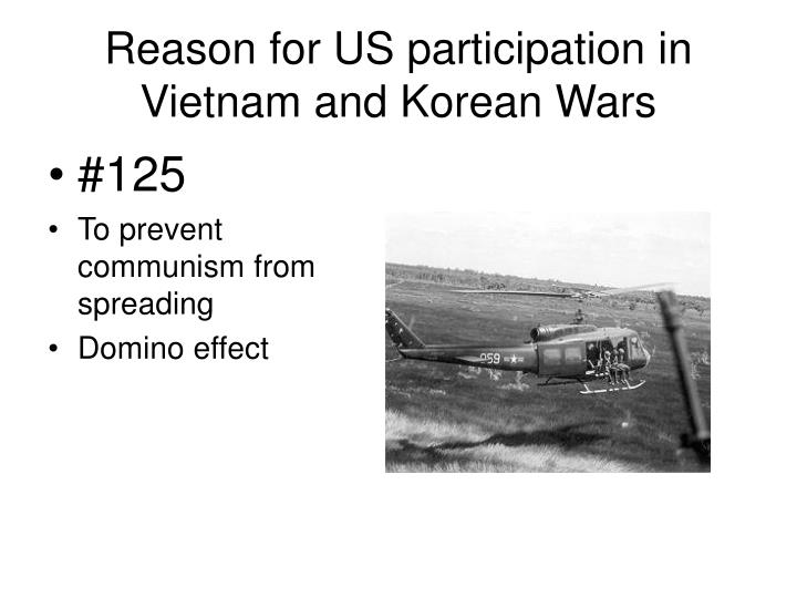 Reason for US participation in Vietnam and Korean Wars