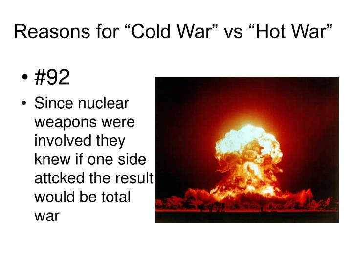 "Reasons for ""Cold War"" vs ""Hot War"""