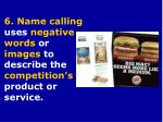 6 name calling uses negative words or images to describe the competition s product or service
