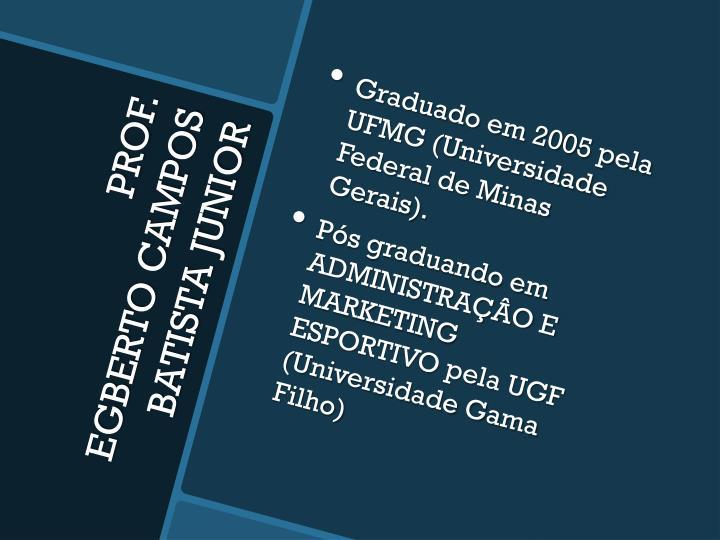 Graduado em 2005 pela UFMG (Universidade Federal de Minas Gerais).