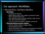 our approach workflakes